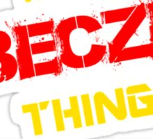 It's A BECZE thing, you wouldn't understand !! Sticker