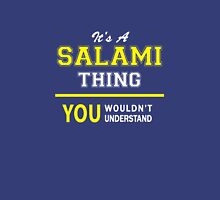 It's A SALAMI thing, you wouldn't understand !! T-Shirt