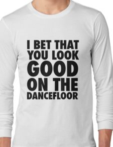 I Bet That You Look Good On The Dancfloor Long Sleeve T-Shirt
