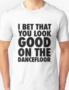 I Bet That You Look Good On The Dancfloor T-Shirt