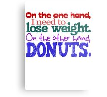 On the one hand, i need to lose weight. on the other hand, donuts. Metal Print