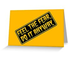Feel The Fear - Do It Anyway - Sign - Orange or Yellow Greeting Card