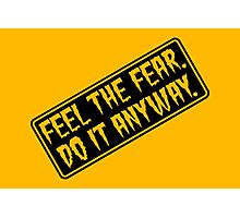 Feel The Fear - Do It Anyway - Sign - Orange or Yellow Photographic Print