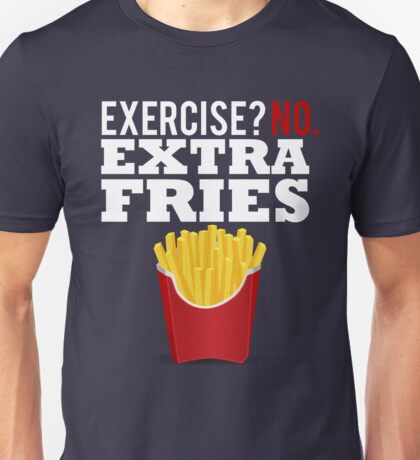 Exercise? No. Extra Fries T-Shirt