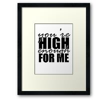 You're High Enough for Me Framed Print