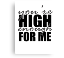 You're High Enough for Me Canvas Print