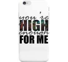 You're High Enough for Me 2.0 iPhone Case/Skin
