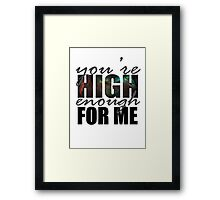 You're High Enough for Me 2.0 Framed Print