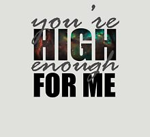 You're High Enough for Me 2.0 Unisex T-Shirt