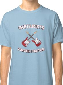 Guitarists Finger Faster. Funny design for a guitarist or guitar player. Love guitars? Buy this! Classic T-Shirt