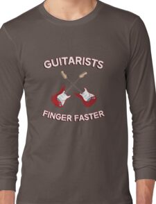 Guitarists Finger Faster. Funny design for a guitarist or guitar player. Love guitars? Buy this! Long Sleeve T-Shirt