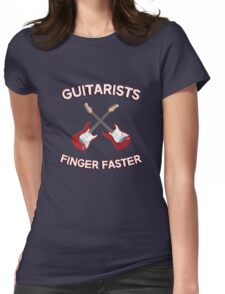 Guitarists Finger Faster. Funny design for a guitarist or guitar player. Love guitars? Buy this! Womens Fitted T-Shirt