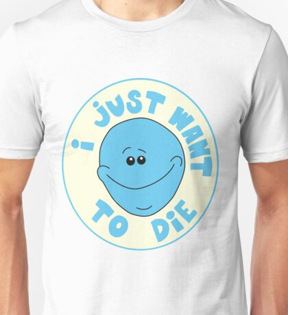 I Just Want to Die Unisex T-Shirt