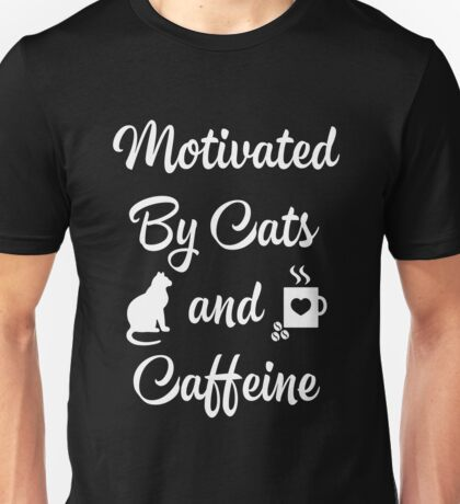 Motivated By Cats and Caffeine Unisex T-Shirt