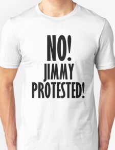 NO! Jimmy protested! Unisex T-Shirt