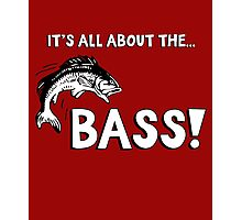 It's all about the bass (fishing). For bass fisherman. Photographic Print