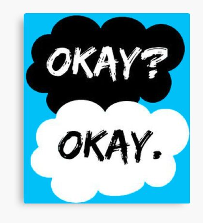 """The Fault In Our Stars """"Okay? Okay."""" Canvas Print"""