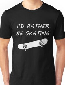 I Would Rather Be Skating Unisex T-Shirt