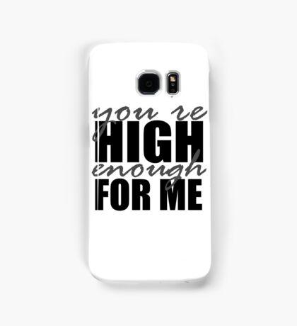 You're High Enough for Me Samsung Galaxy Case/Skin