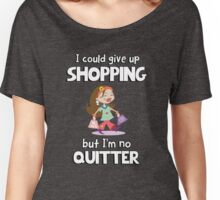 Love to shop? I could give up shopping but I'm no quitter! Women's Relaxed Fit T-Shirt