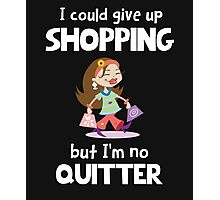 Love to shop? I could give up shopping but I'm no quitter! Photographic Print