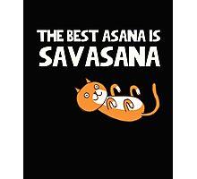 Yoga. The best asana is savasana. Funny quote. Photographic Print