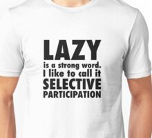 Lazy-Selective Participation Unisex T-Shirt