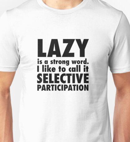 Lazy-Selective Participation Unisex T-Shirt