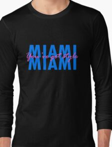Miami, you've got style Long Sleeve T-Shirt