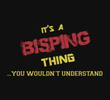 It's A BISPING thing, you wouldn't understand !! by itsmine