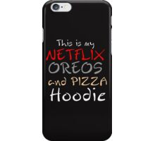 THIS IS MY NETFLIX OREOS AND PIZZA HOODIE iPhone Case/Skin