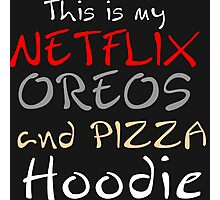 THIS IS MY NETFLIX OREOS AND PIZZA HOODIE Photographic Print