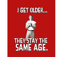 I get older they stay the same age. Wooderson. Alright. Alright. Alright. Photographic Print