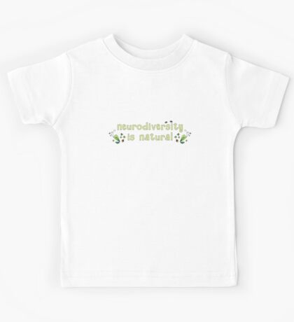Neurodiversity is Natural Kids Tee