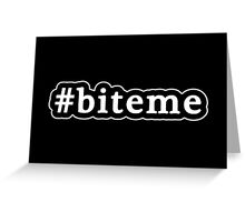 Bite Me - Hashtag - Black & White Greeting Card