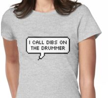 I Call Dibs on the Drummer Womens Fitted T-Shirt