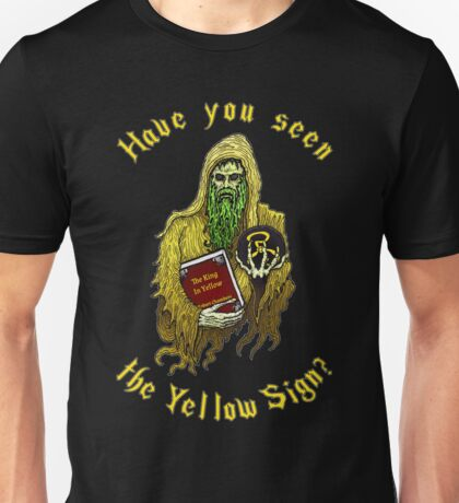 Have you seen the Yellow Sign?  Unisex T-Shirt