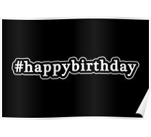 Happy Birthday - Hashtag - Black & White Poster