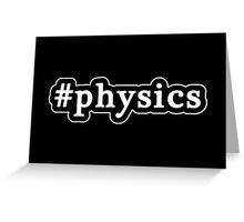 Physics - Hashtag - Black & White Greeting Card