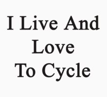 I Live And Love To Cycle  by supernova23