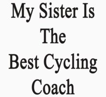 My Sister Is The Best Cycling Coach  by supernova23