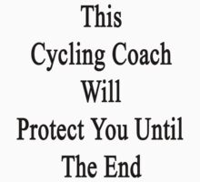 This Cycling Coach Will Protect You Until The End  by supernova23