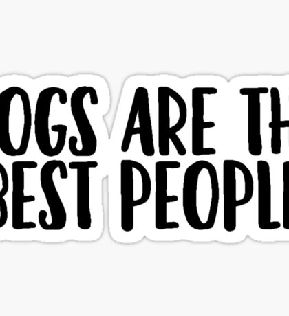 Dogs Are The Best People Sticker