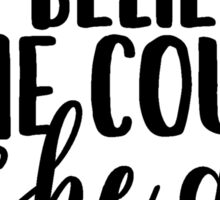 She Believed She Could, So She Did Sticker
