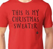 This IS my Christmas sweater Unisex T-Shirt