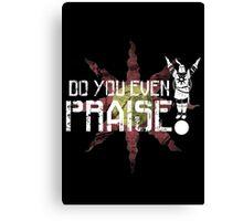 Do You Even Praise? Canvas Print