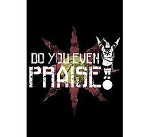 Do You Even Praise? Photographic Print
