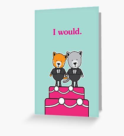 I Would Greeting Card