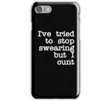 I've Tried to Stop Swearing but I Cunt iPhone Case/Skin