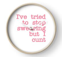 I've Tried to Stop Swearing but I Cunt Clock